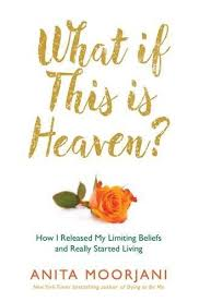 What if This is Heaven - How I Released My Limiting Beliefs and Really Started Living
