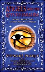 Angels and the Keys to Paradise. Ancient Egyptian Codes to Open Your door to Heaven. [STewart Pearce].