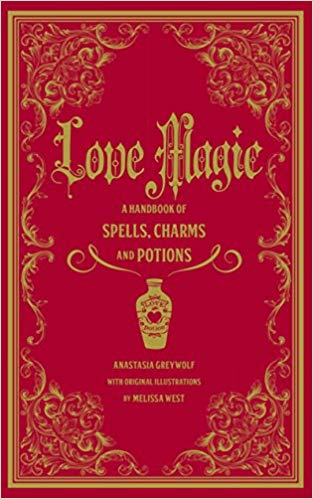 Love Magic: A Handbook of Spells, Charms, and Potions [Anastasia Greywolf]