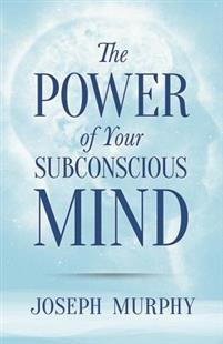 The Power of Your Subconcious Mind, Dr. Joseph Murphy