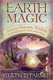 Earth Magic - Ancient Shamanic Wisdom for Healing Yourself, Others, and the Planet