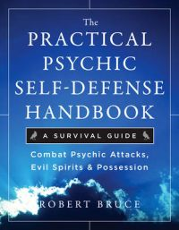 Practical Psychic Self-Defense Handbook – A Survival Guide