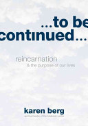 To be continued -  reincarnation and the purpose of our lives