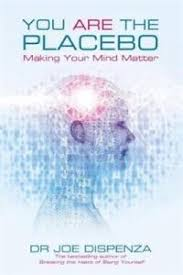 You Are the Placebo. Making Your Mind Matter