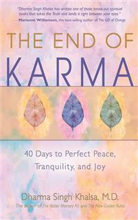 The End of Karma. 40 days to perfect peace, tranquility, and joy.