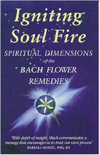 Igniting Soul Fire - Spiritual Dimensions of the Bach Flower Remedies