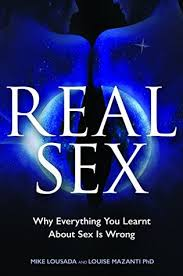 Real Sex - Why Everything You Learned About Sex Is Wrong