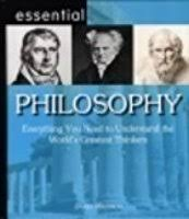 Essential Philosophy - Everything You Need to Understand the World's Greatest Thinkers