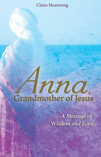 Anna, Grandmother of Jesus - A Message of Wisdom and Love