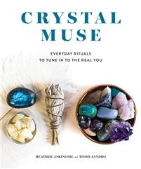 Crystal Muse. Everyday Rituals to Tune in to the Real You.