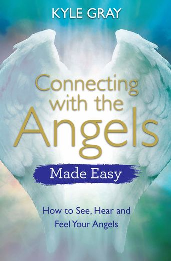 Connecting with the Angels Made Easy. How to See, Hear and Feel Your Angels