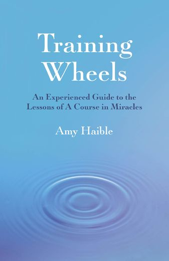 Training Wheels. An Experienced Guide to the Lessons of A Course in Miracles