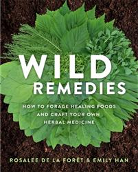 Wild Remedies. How to forage healing foods and craft your own herbal medicine.