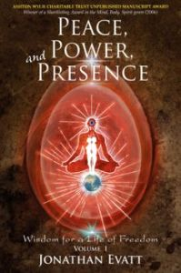 Peace, Power and Presence. Wisdom for a Life of Freedom. Volume I