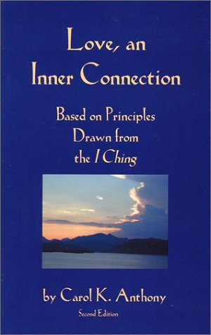 Love, an Inner Connection - Based on Principles Drawn from the I Ching
