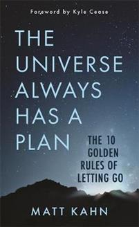 The Universe Always Has a Plan. The 10 Golden Rules of Letting Go.