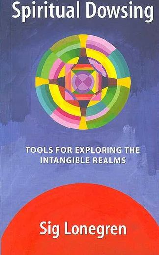 Spiritual Dowsing - Tools for Exploring the Intangtible Realms