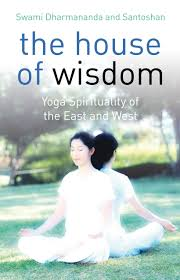 The House of Wisdom - Yoga Spirituality of the East and West