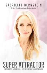 Super Attractor. Methods for Manifesting A Life Beyond Your Wildest Dreams. [Gabrielle Bernstein]