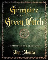 Grimoire for the Green Witch. The Complete Book of Shadows.