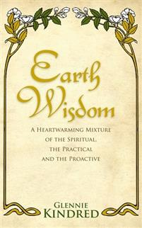 Earth Wisdom. A Heartwarming Mixture of the Spiritual, the Practical, and the Proactive.