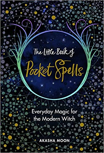 The Little Book of Pocket Spells. Everyday Magic for the Modern Witch.