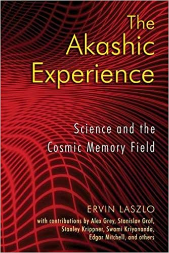 Akashic Experience - Science and the Cosmic Memory Field