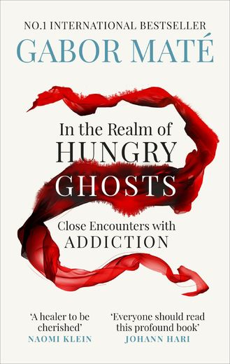 In the Realm of Hungry Ghosts. Close Encounters with Addiction.
