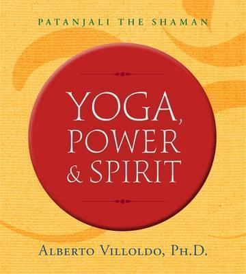 Yoga, Power & Spirit - Patanjali The Shaman