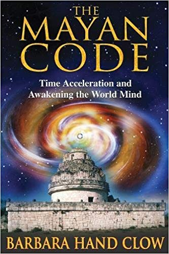 The Mayan Code - Time Accelleration and Awakening the World Mind